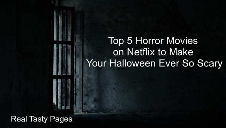 Top 5 Horror Movies on Netflix to Make Your Halloween Ever So Scary